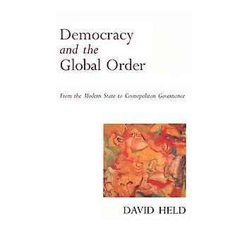 Democracy and the Global Order - From the Modern State to Cosmopolitan