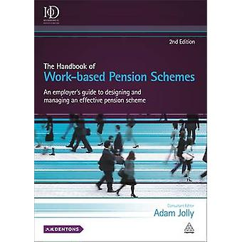 The Handbook of Work-Based Pension Schemes - An Employer's Guide to De