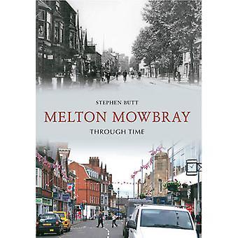 Melton Mowbray Through Time by Stephen Butt - 9781445607399 Book