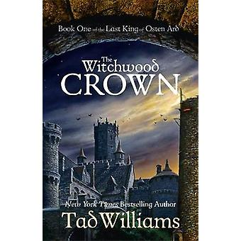 The Witchwood Crown - Book One of The Last King of Osten Ard by Tad Wi
