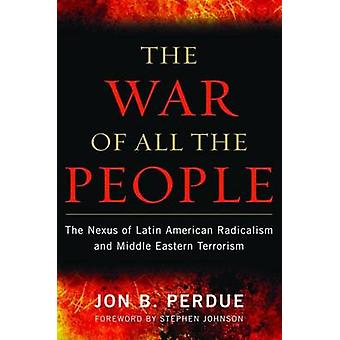 The War of All the People - The Nexus of Latin American Radicalism and