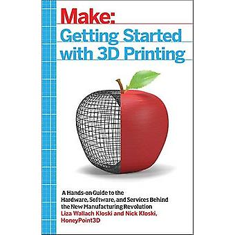 Getting Started with 3D Printing - A Hands-on Guide to the Hardware -