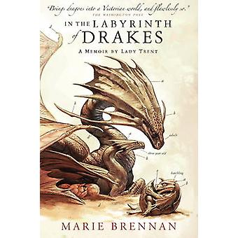 In the Labyrinth of Drakes - A Memoir by Lady Trent by Marie Brennan -