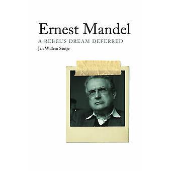 Ernest Mandel - A Rebel's Dream Deferred by Jan Willem Stutje - Peter