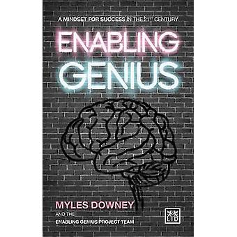 Enabling Genius - A Mindset for Success in the 21st Century by Myles D