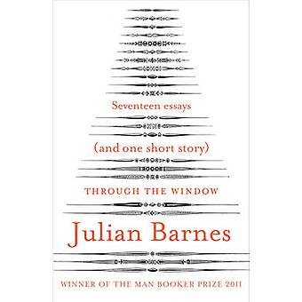 Through the Window - Seventeen Essays (and One Short Story) by Julian
