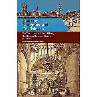 Embassy, Emigrants, and Englishmen: The Three Hundred Year History of a Russian Orthodox Church in London