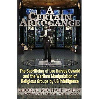 A Certain Arrogance: The Sacrificing of Lee Harvey Oswald and the Wartime Manipulation of Religious Groups by US Intelligence