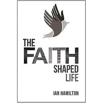 The Faith Shaped Life