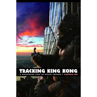 Tracking King Kong A Hollywood Icon in World Culture by Erb & Cynthia