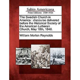 Der schwedischen Kirche in Amerika Diskurs geliefert vor der historischen Gesellschaft der American Lutheran Church 18. Mai 1848. von Reynolds & William Morton