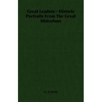 Historische portretten van de grote leiders van de grote historici door Ferris & G. T.