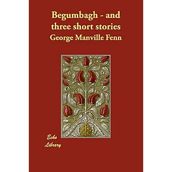 Begumbagh  and three short stories by Fenn & George Manville