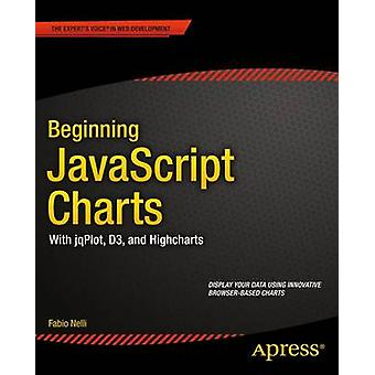 Beginning JavaScript Charts With Jqplot D3 and Highcharts by Nelli & Fabio