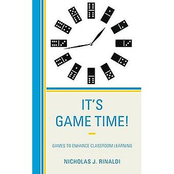 Its Game Time Games to Enhance Classroom Learning by Rinaldi & Nicholas J
