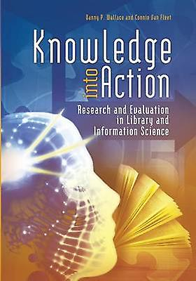 Knowledge Into Action Research and Evaluation in Library and Information Science by Wallace & Danny P.