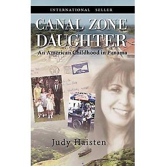 Canal Zone Daughter an American Childhood in Panama by Haisten & Judy