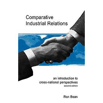 Comparative Industrial Relations An Introduction to CrossNational Perspectives by Bean & Ron