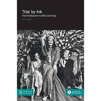 Trial by Ink From Nietzsche to Belly Dancing by Lababidi & Yahia