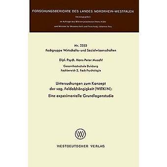 Untersuchungen zum Konzept der sog. Feldabhngigkeit WITKIN Eine experimentelle Grundlagenstudie by Musahl & HansPeter