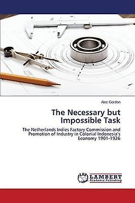 The Necessary But Impossible Task by Gordon Alec