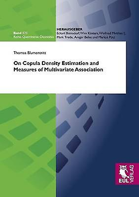 On Copula Density Estimation and Measures of Multivariate Association by bleumentritt & Thomas