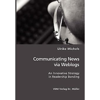 Nieuws via Weblogs een vernieuwende strategie in lezerspubliek verlijmen door Michels & Ulrike communiceren