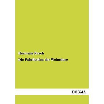Die Fabrikation Der Weinsaure by Rasch & Hermann