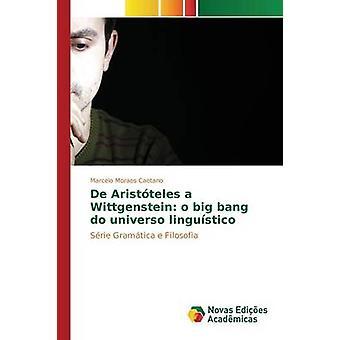 De Aristteles a Wittgenstein o big bang do universo lingustico by Moraes Caetano Marcelo