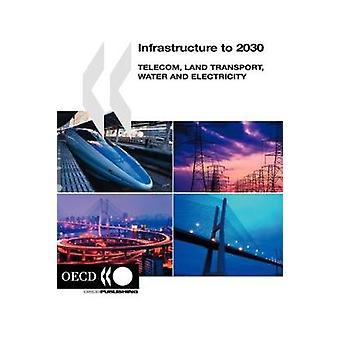 Infrastruktur til 2030 Telecom Land Transport vand og elektricitet af OECD. Udgivet af OECD Publishing