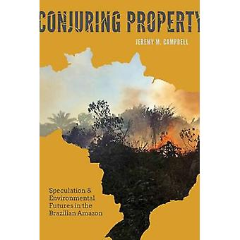 Conjuring Property - Speculation and Environmental Futures in the Braz
