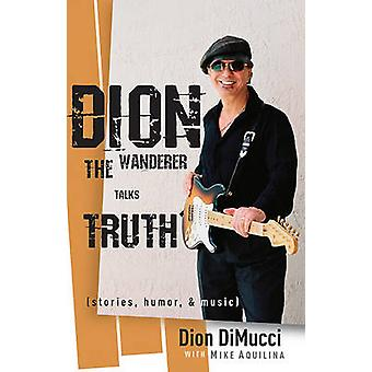 Dion - The Wanderer Talks Truth by Dion DiMucci - Mike Aquilina - 9780