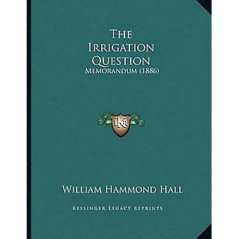 The Irrigation Question - Memorandum (1886) by William Hammond Hall -
