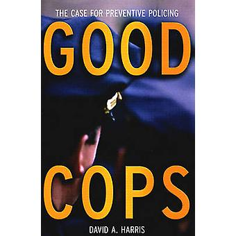 Good Cops - The Case for Preventive Policing by David A Harris - 97815