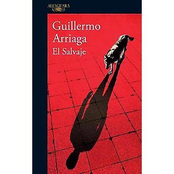 El Salvaje by Guillermo Arriaga - 9786073148429 Book