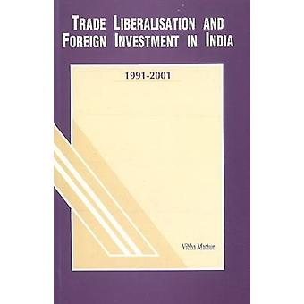 Trade Liberalisation & Foreign Investment in India - 1991-2001 by Vibh