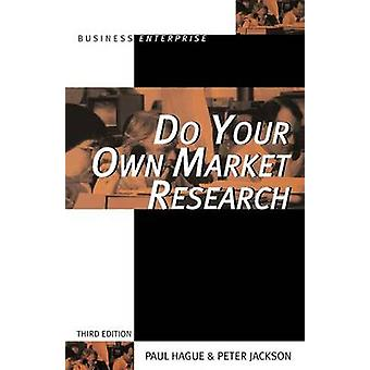 Do Your Own Market Research by Hague & Paul N