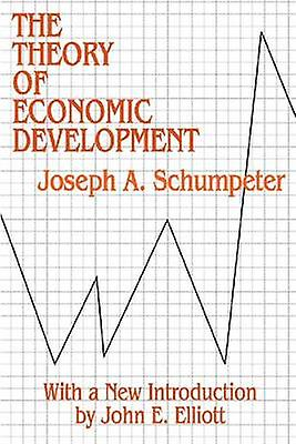The Theory of Economic Development by Joseph A. Schumpeter