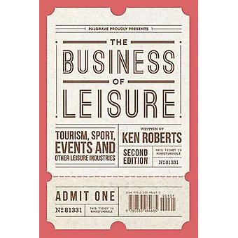 The Business of Leisure  Tourism Sport Events and Other Leisure Industries by Roberts & Kenneth