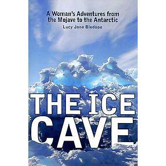 La caverne de glace - aventures d'une femme de la Mojave vers l'Antarctique b