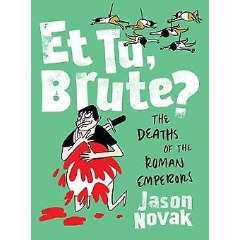 Ja Tu - Brute? -Rooman keisarit jäseneltä ja Tu - Brute kuolemaan? -T