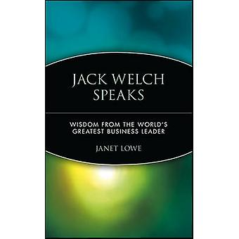 Jack Welch Speaks - Wisdom from the World's Greatest Business Leader b