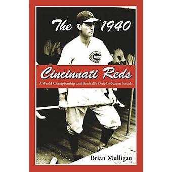 The 1940 Cincinnati Reds - A World Championship and Baseball's Only In