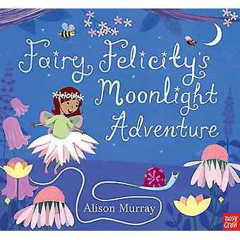 Fairy Felicity's Moonlight Adventure by Nosy Crow - Alison Murray - 9
