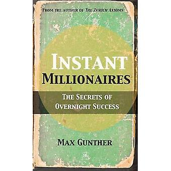 Instant Millionaires - The Secrets of Overnight Success by Max Gunther