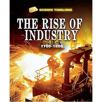 The Rise of Industry - 1700-1800 - 1700-1800 (Illustrated edition) by C