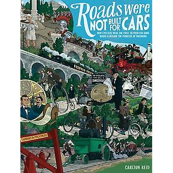 Roads Were Not Built for Cars - How Cyclists Were the First to Push fo