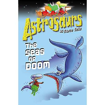 Astrosaurs 3 - The Seas of Doom by Steve Cole - 9781849411516 Book