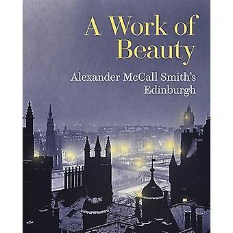 A Work of Beauty - Alexander McCall Smith's Edinburgh by Alexander McC