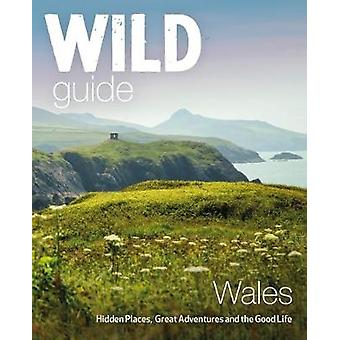 Wild Guide Wales and Marches - Hidden places - great adventures & the
